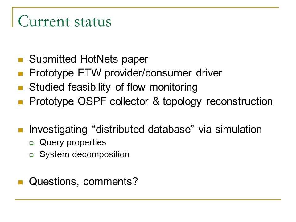 Current status Submitted HotNets paper Prototype ETW provider/consumer driver Studied feasibility of flow monitoring Prototype OSPF collector & topolo