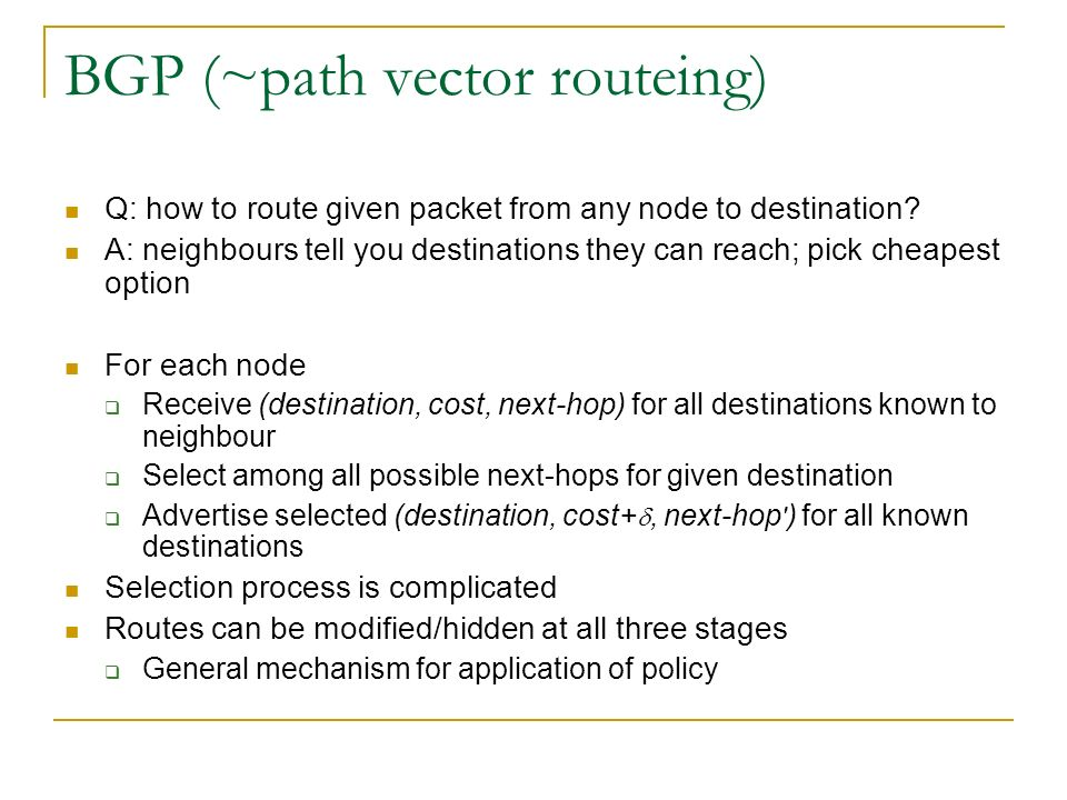 BGP (~path vector routeing) Q: how to route given packet from any node to destination? A: neighbours tell you destinations they can reach; pick cheape
