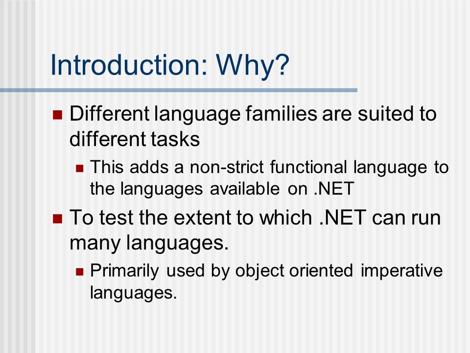 Introduction: Why? Different language families are suited to different tasks This adds a non-strict functional language to the languages available on.