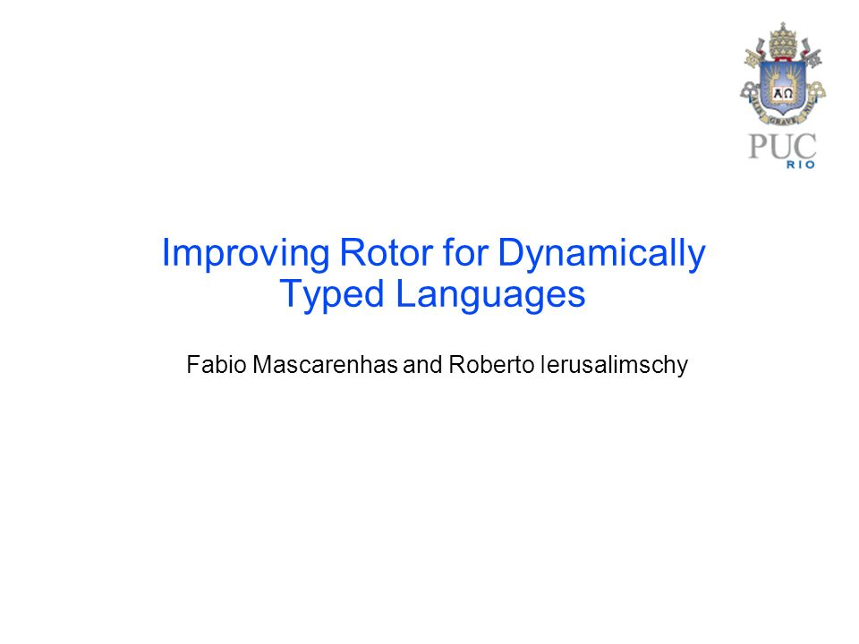 Improving Rotor for Dynamically Typed Languages Fabio Mascarenhas and Roberto Ierusalimschy