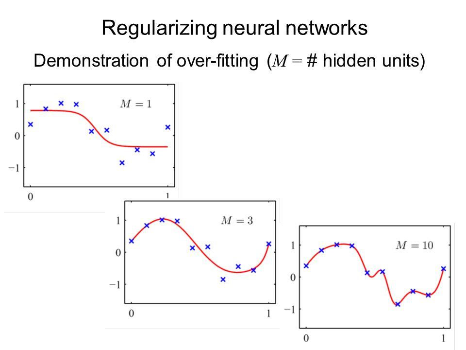Regularizing neural networks Demonstration of over-fitting ( M = # hidden units)