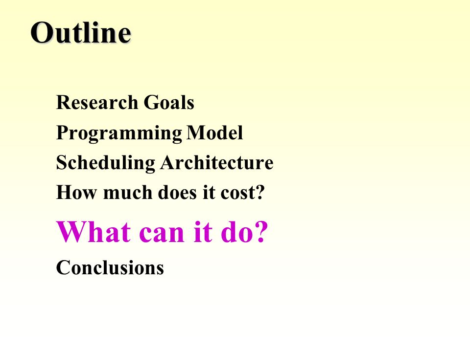 Outline Research Goals Programming Model Scheduling Architecture How much does it cost.