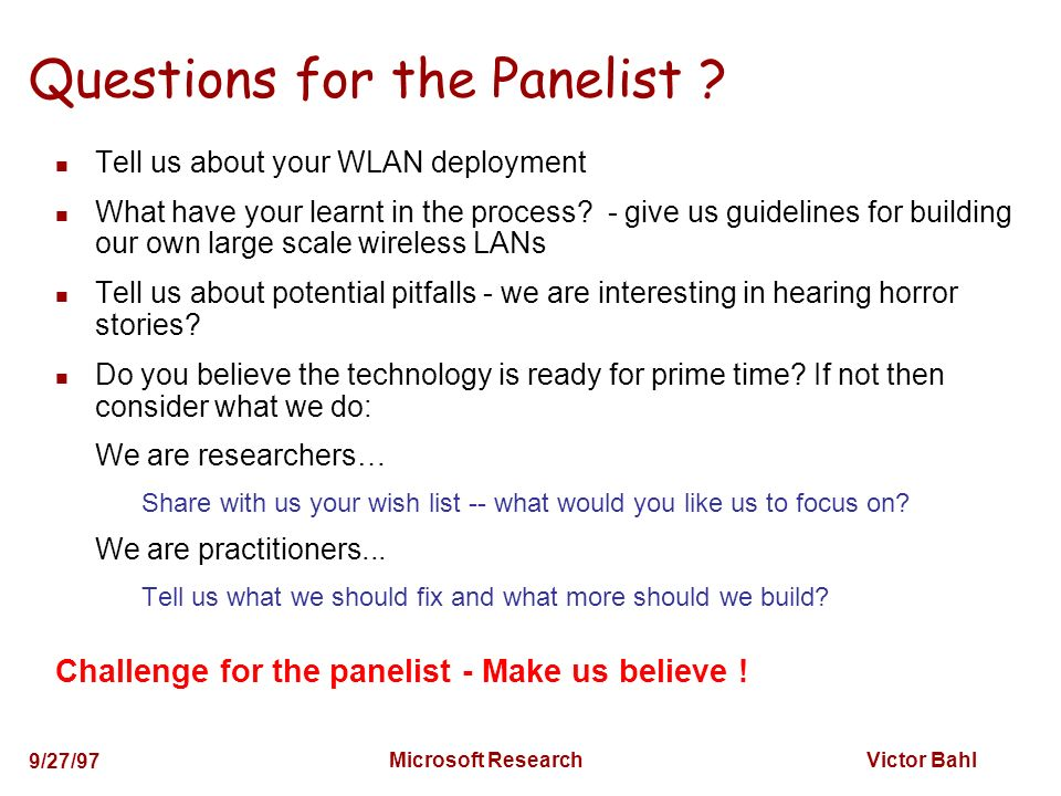 Victor Bahl 9/27/97 Microsoft Research Questions for the Panelist .