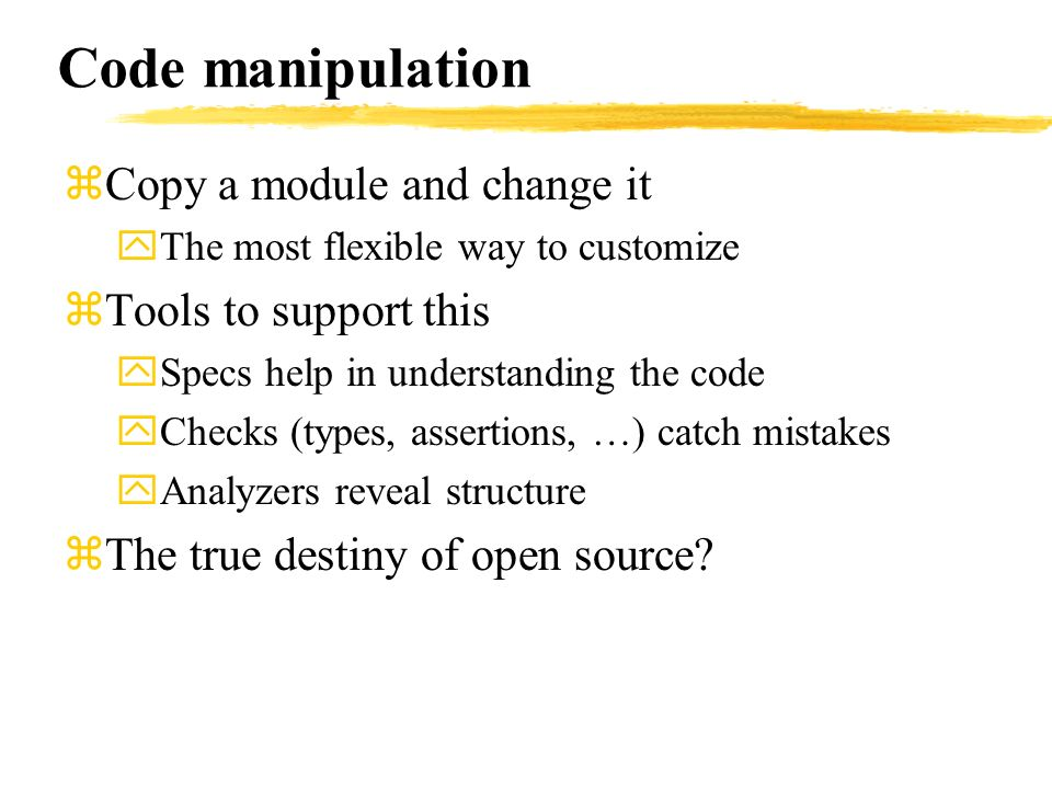 Code manipulation zCopy a module and change it yThe most flexible way to customize zTools to support this ySpecs help in understanding the code yCheck