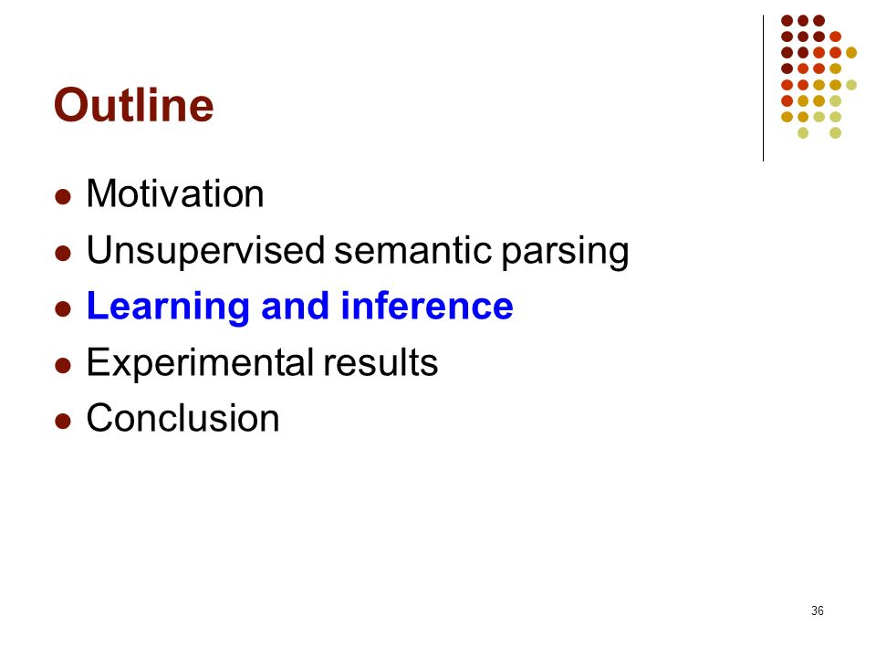 36 Outline Motivation Unsupervised semantic parsing Learning and inference Experimental results Conclusion
