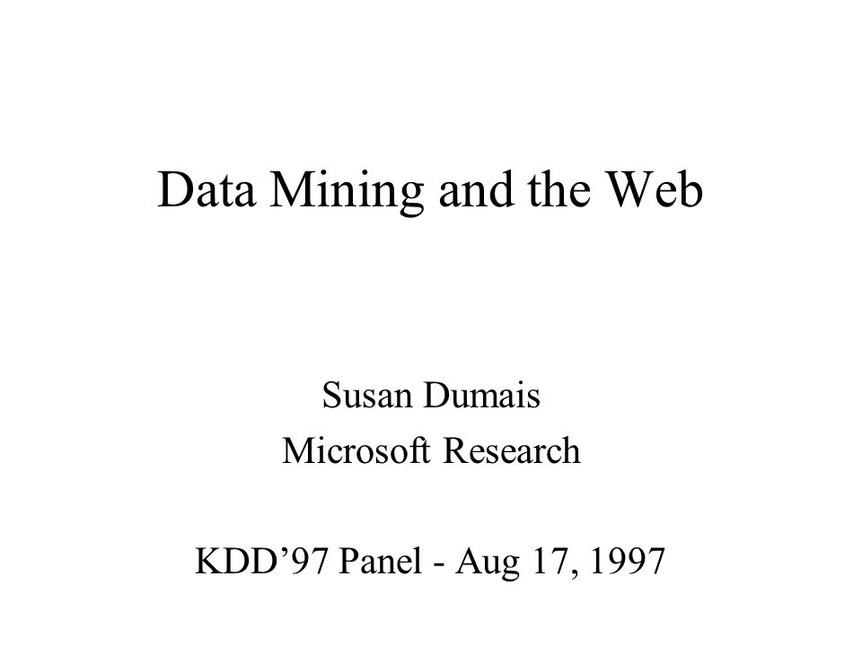 Data Mining and the Web Susan Dumais Microsoft Research KDD97 Panel - Aug 17, 1997