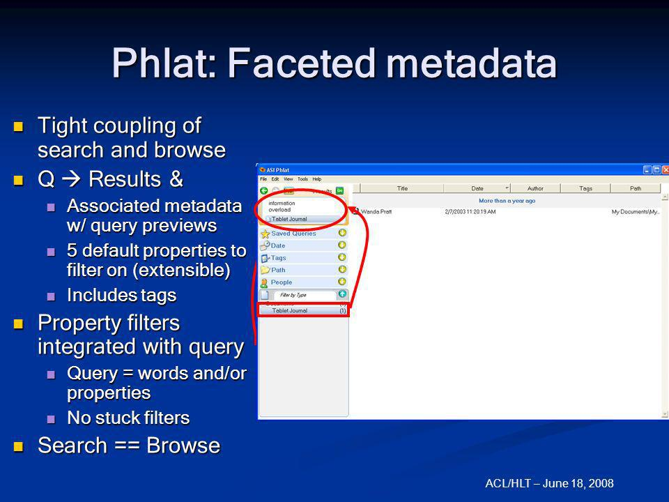 ACL/HLT – June 18, 2008 Phlat: Faceted metadata Tight coupling of search and browse Tight coupling of search and browse Q Results & Q Results & Associ