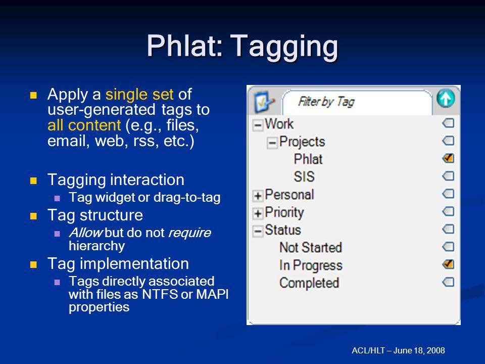 ACL/HLT – June 18, 2008 Phlat: Tagging Apply a single set of user-generated tags to all content (e.g., files, email, web, rss, etc.) Tagging interacti