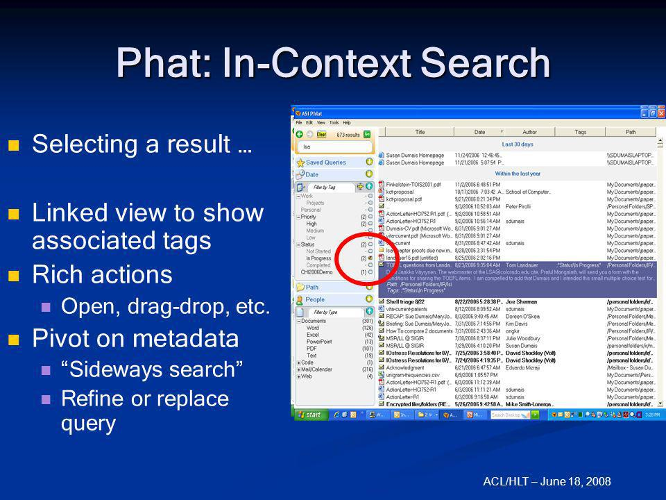 ACL/HLT – June 18, 2008 Phat: In-Context Search Selecting a result … Linked view to show associated tags Rich actions Open, drag-drop, etc. Pivot on m