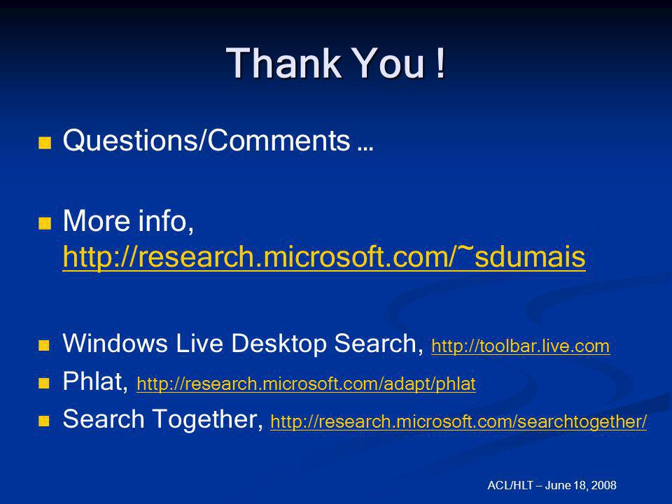ACL/HLT – June 18, 2008 Thank You ! Questions/Comments … More info, http://research.microsoft.com/~sdumais http://research.microsoft.com/~sdumais Wind