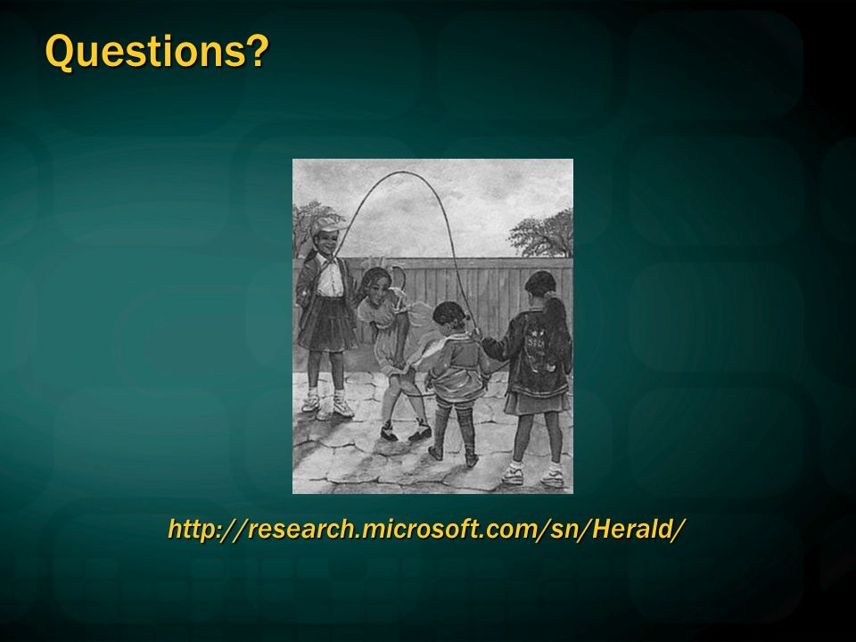 Questions? http://research.microsoft.com/sn/Herald/