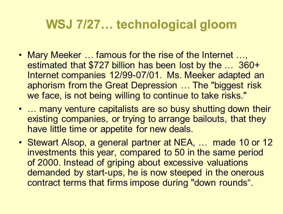 WSJ 7/27… technological gloom Mary Meeker … famous for the rise of the Internet …, estimated that $727 billion has been lost by the … 360+ Internet companies 12/99-07/01.