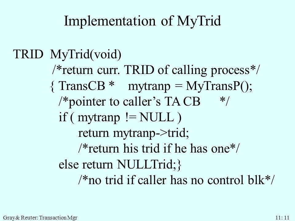 Gray& Reuter: Transaction Mgr 11: 11 Implementation of MyTrid TRID MyTrid(void) /*return curr.