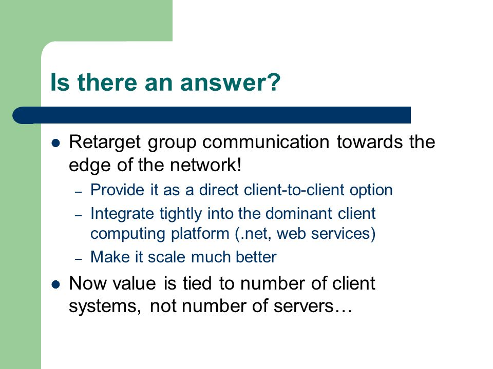Is there an answer. Retarget group communication towards the edge of the network.