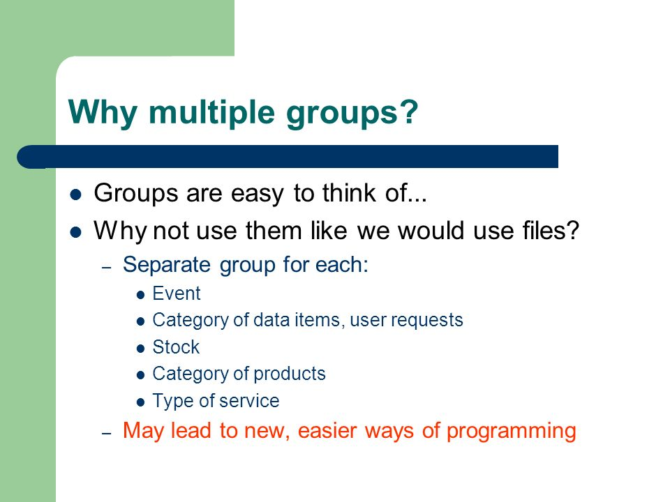Why multiple groups. Groups are easy to think of...