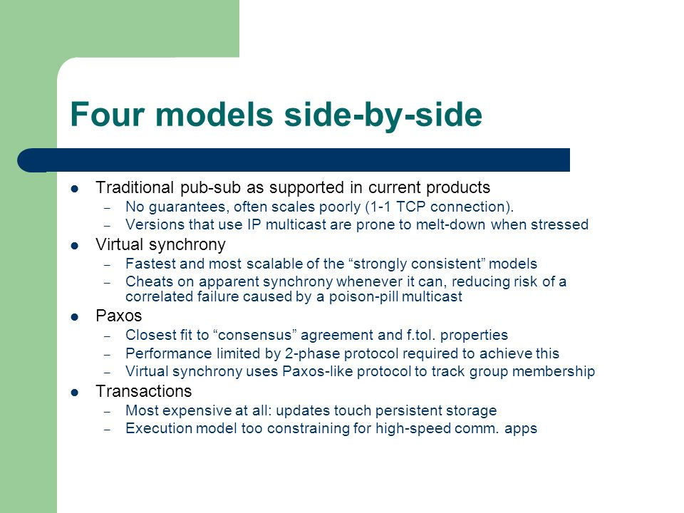 Four models side-by-side Traditional pub-sub as supported in current products – No guarantees, often scales poorly (1-1 TCP connection).
