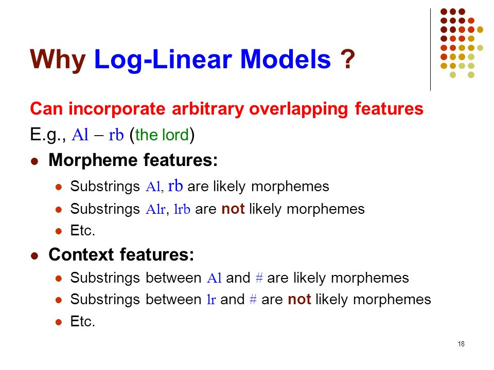 18 Why Log-Linear Models .