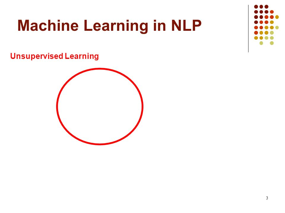 4 Machine Learning in NLP Unsupervised LearningLog-Linear Models ?