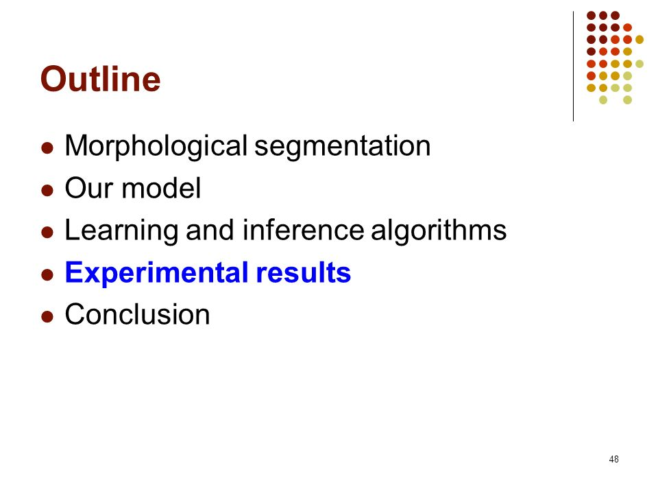 48 Outline Morphological segmentation Our model Learning and inference algorithms Experimental results Conclusion