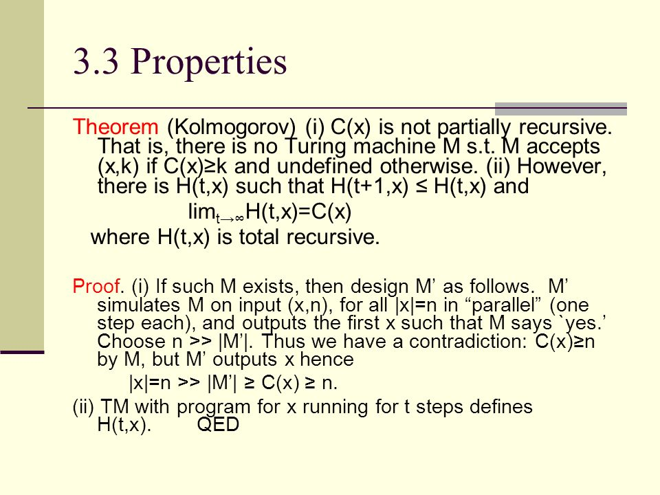 3.3 Properties Theorem (Kolmogorov) (i) C(x) is not partially recursive. That is, there is no Turing machine M s.t. M accepts (x,k) if C(x)k and undef