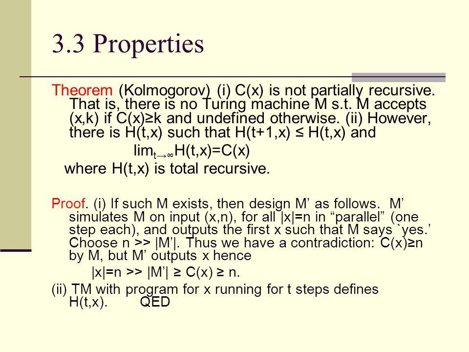 3.3 Properties Theorem (Kolmogorov) (i) C(x) is not partially recursive.
