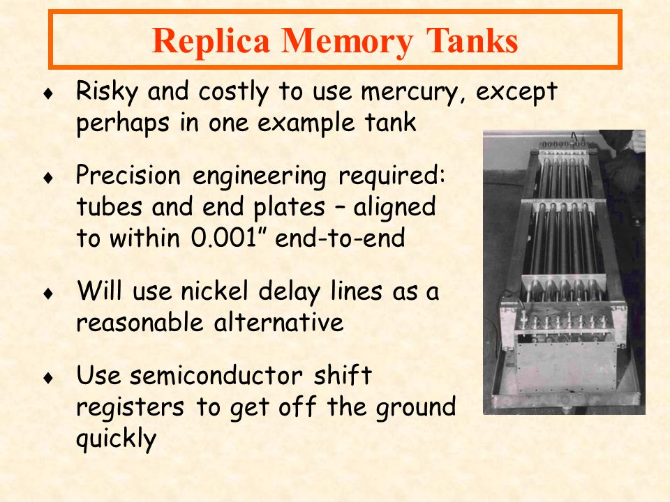 Replica Memory Tanks Risky and costly to use mercury, except perhaps in one example tank Precision engineering required: tubes and end plates – aligne