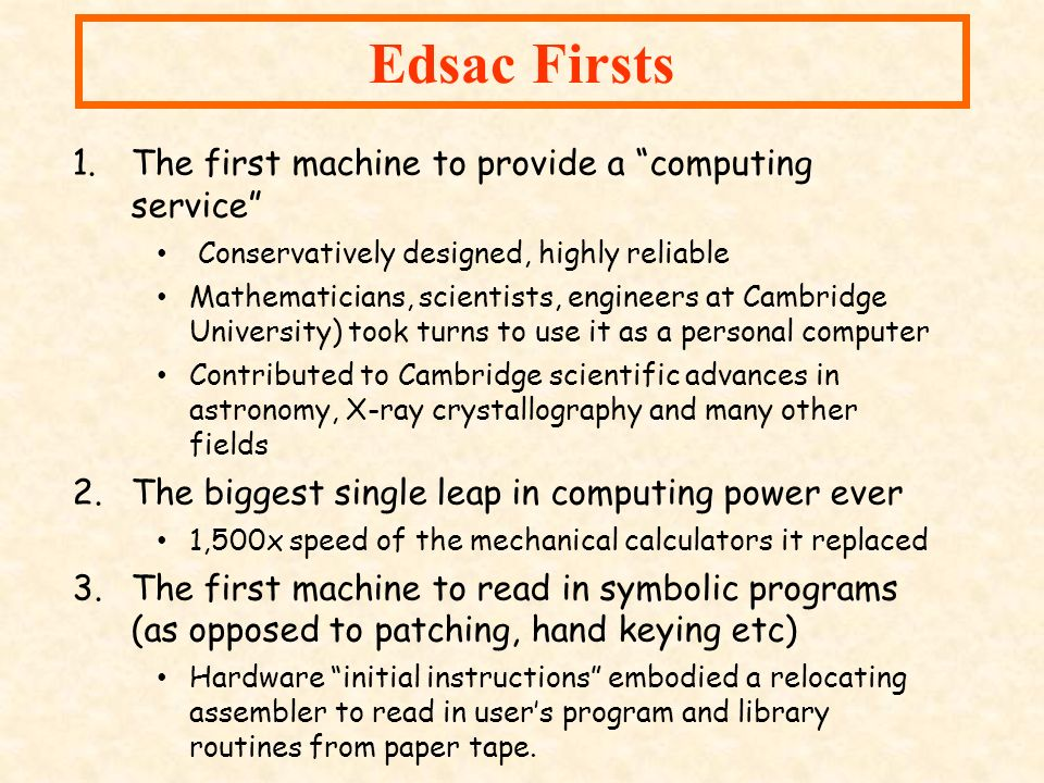 1.The first machine to provide a computing service Conservatively designed, highly reliable Mathematicians, scientists, engineers at Cambridge Univers