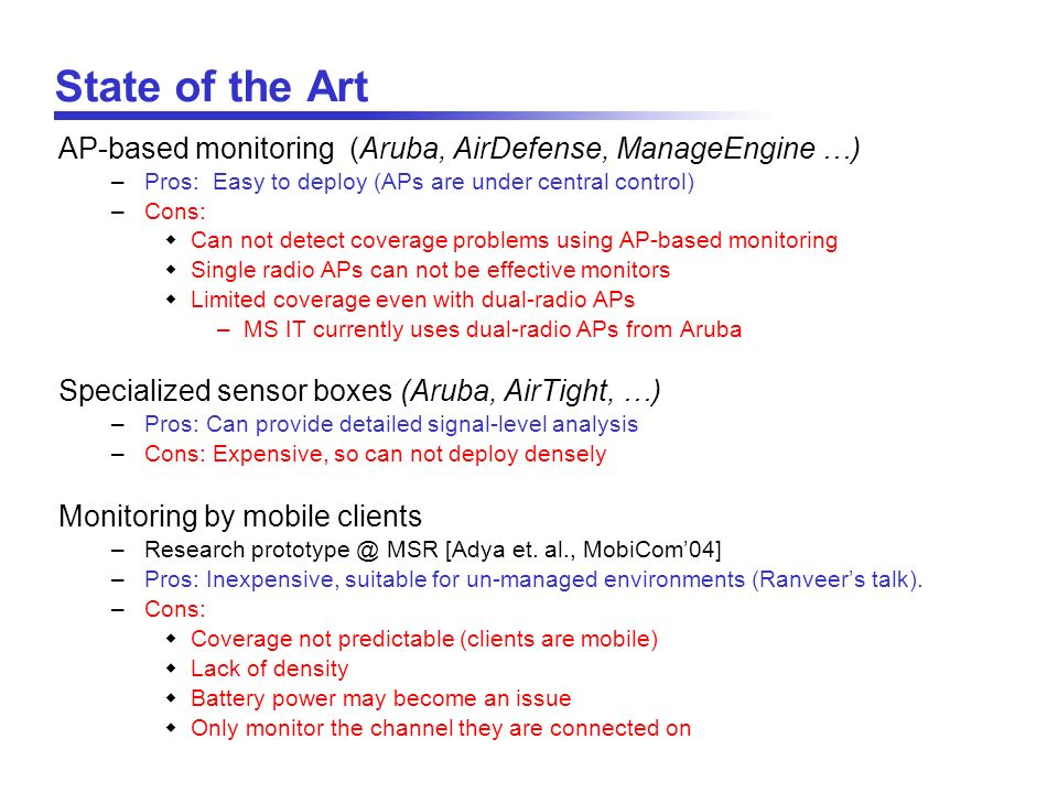 State of the Art AP-based monitoring (Aruba, AirDefense, ManageEngine …) –Pros: Easy to deploy (APs are under central control) –Cons: Can not detect c