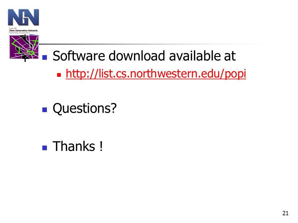 21 Software download available at http://list.cs.northwestern.edu/popi Questions? Thanks !