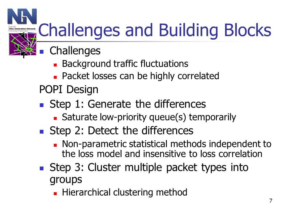 7 Challenges and Building Blocks Challenges Background traffic fluctuations Packet losses can be highly correlated POPI Design Step 1: Generate the di