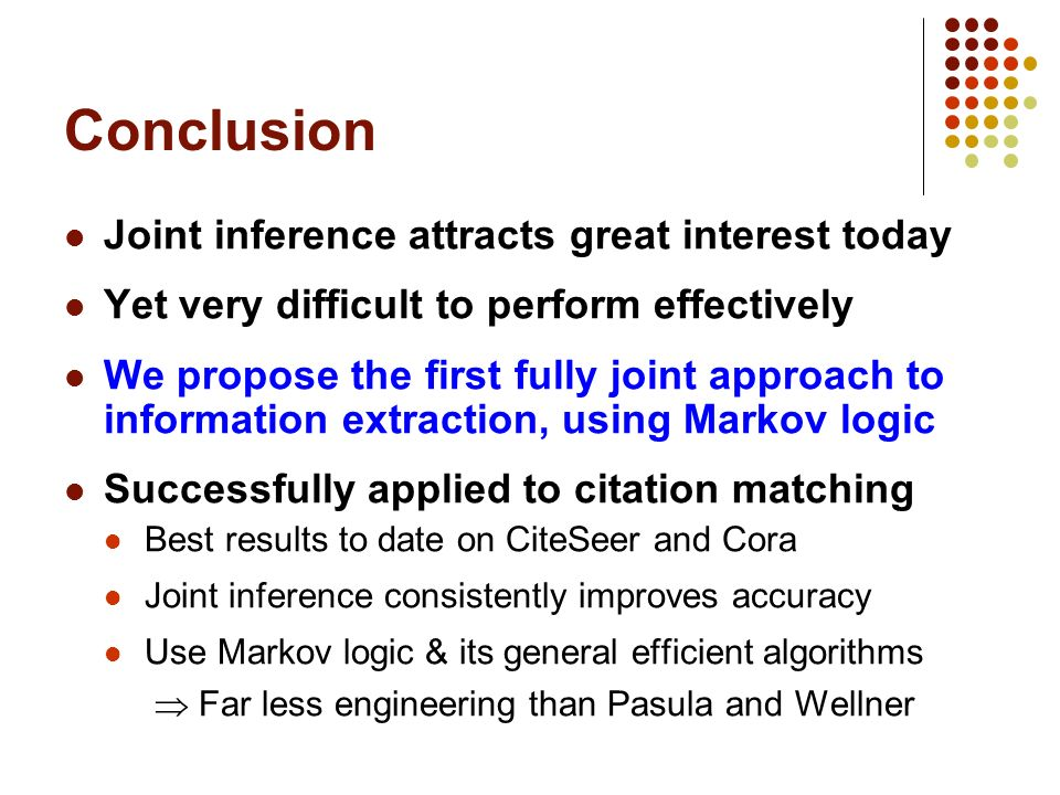 Conclusion Joint inference attracts great interest today Yet very difficult to perform effectively We propose the first fully joint approach to inform