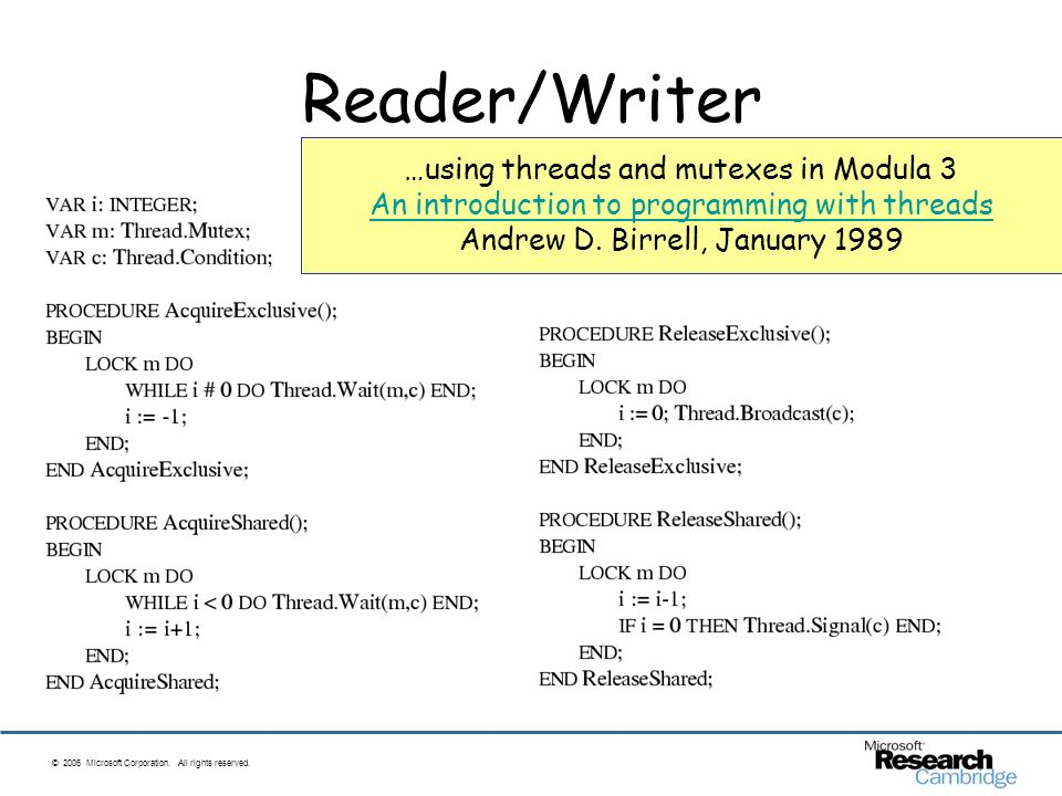© 2006 Microsoft Corporation. All rights reserved. Reader/Writer …using threads and mutexes in Modula 3 An introduction to programming with threads An