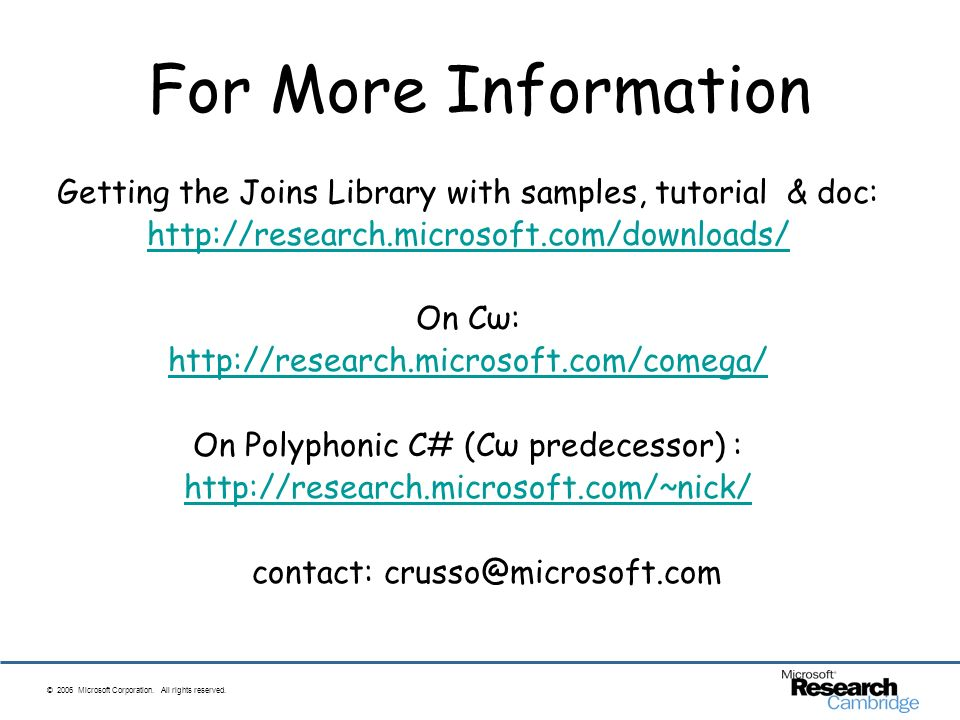 © 2006 Microsoft Corporation. All rights reserved. For More Information Getting the Joins Library with samples, tutorial & doc: http://research.micros