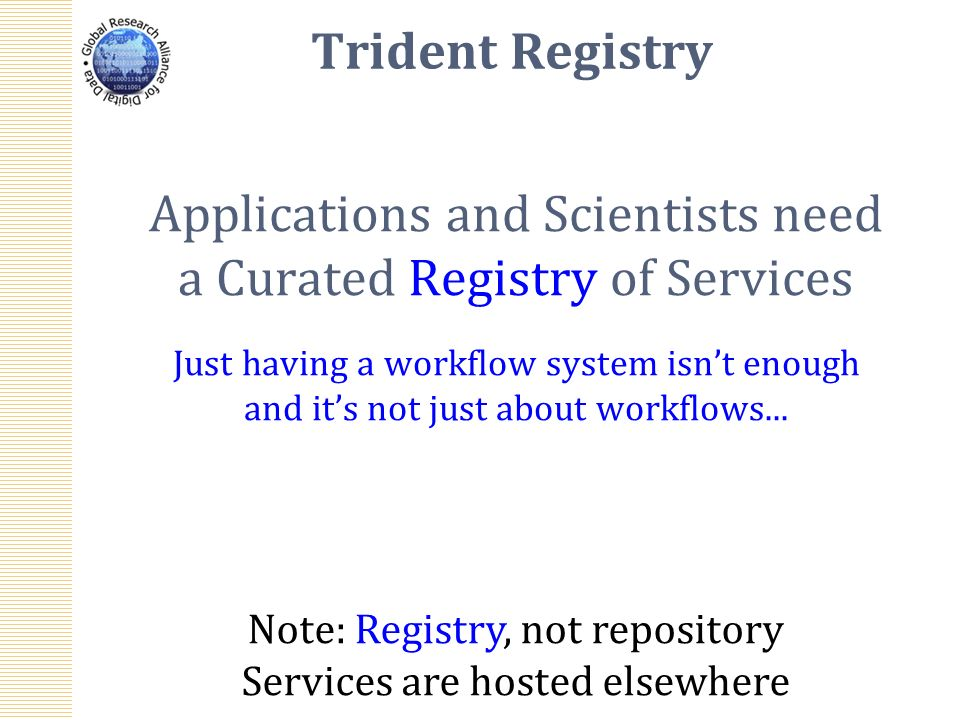 Applications and Scientists need a Curated Registry of Services Just having a workflow system isnt enough and its not just about workflows...
