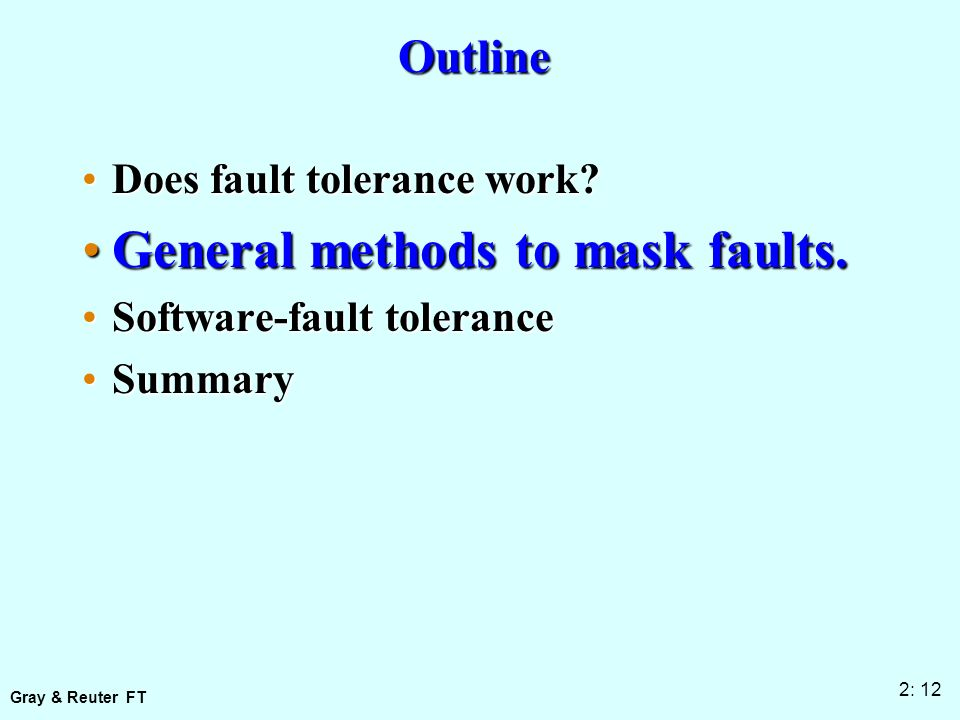 Gray & Reuter FT 2: 12 Outline Does fault tolerance work Does fault tolerance work.