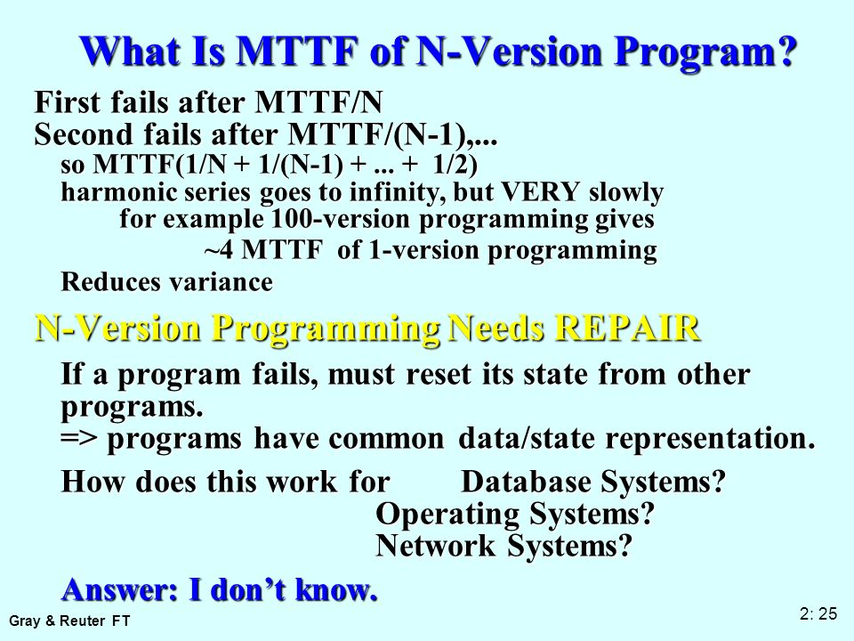 Gray & Reuter FT 2: 25 What Is MTTF of N-Version Program.