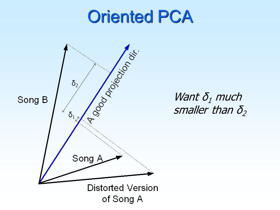 Oriented PCA δ2δ2 δ1δ1 Want δ 1 much smaller than δ 2
