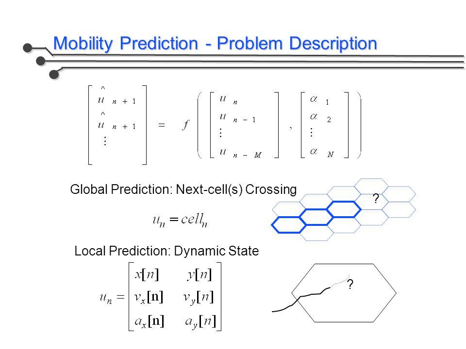 Mobility Prediction - Problem Description Global Prediction: Next-cell(s) Crossing .
