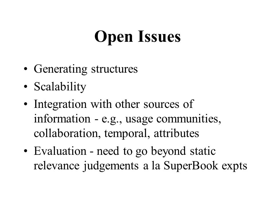 Open Issues Generating structures Scalability Integration with other sources of information - e.g., usage communities, collaboration, temporal, attrib