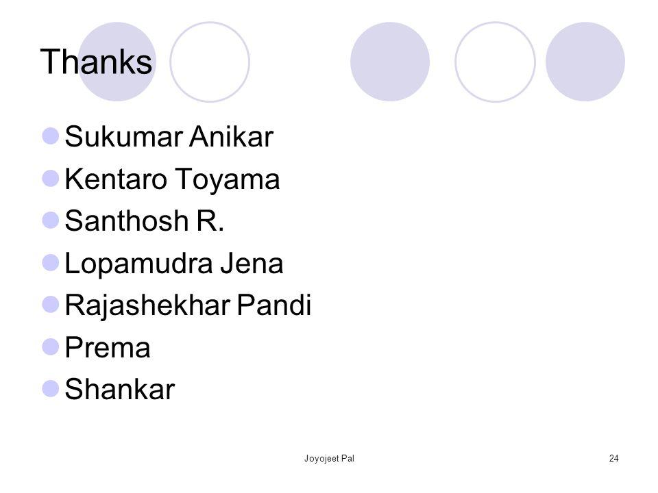 Joyojeet Pal24 Thanks Sukumar Anikar Kentaro Toyama Santhosh R. Lopamudra Jena Rajashekhar Pandi Prema Shankar