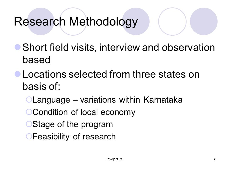 Joyojeet Pal4 Research Methodology Short field visits, interview and observation based Locations selected from three states on basis of: Language – variations within Karnataka Condition of local economy Stage of the program Feasibility of research