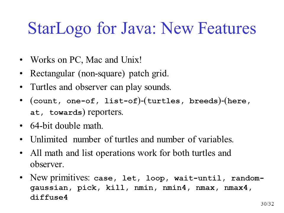 30/32 StarLogo for Java: New Features Works on PC, Mac and Unix.