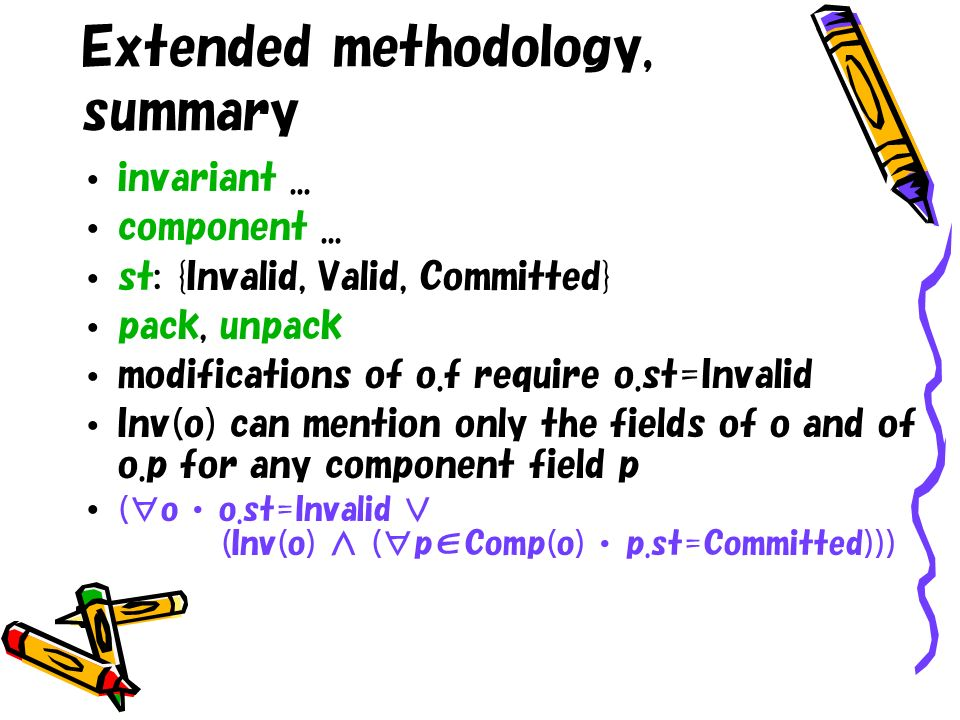 Extended methodology, summary invariant... component... st: {Invalid, Valid, Committed} pack, unpack modifications of o.f require o.st=Invalid Inv(o)