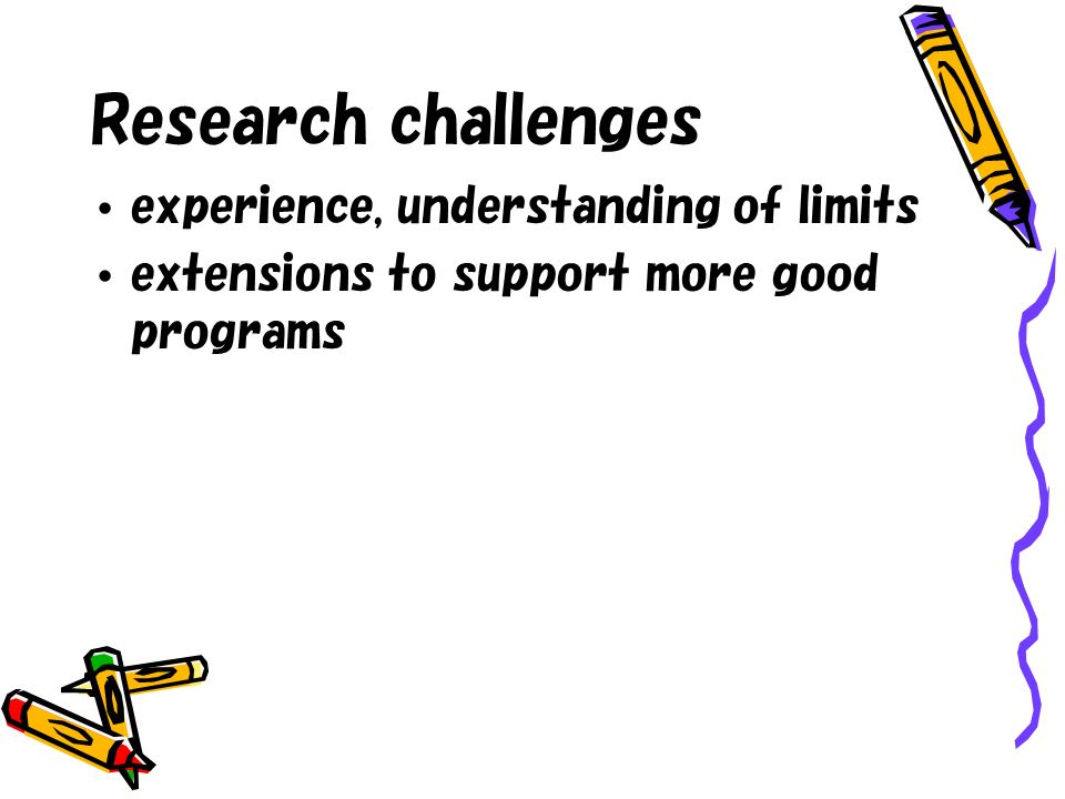 Research challenges experience, understanding of limits extensions to support more good programs