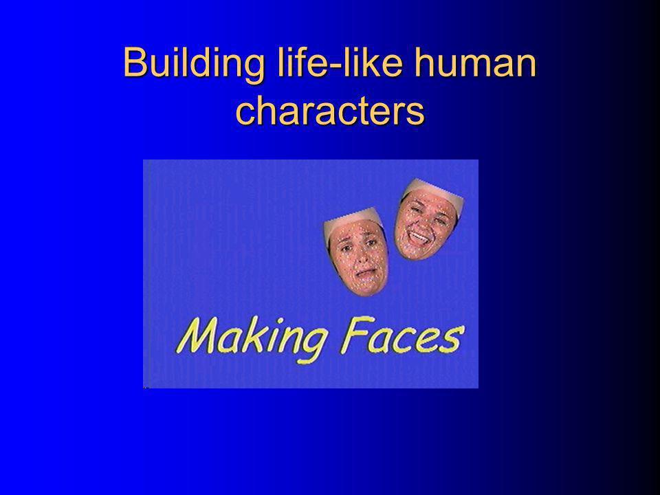 Building life-like human characters