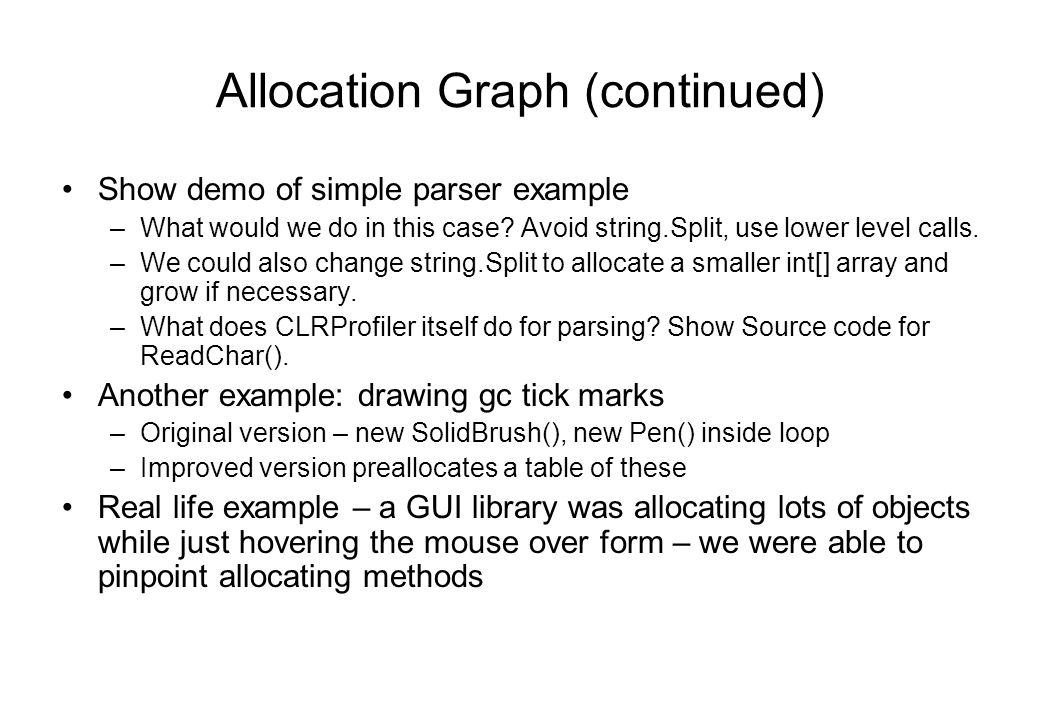 CLRProfiler API (continued) public class CLRProfilerControl { // log comments public static void LogWriteLine(string comment) {...