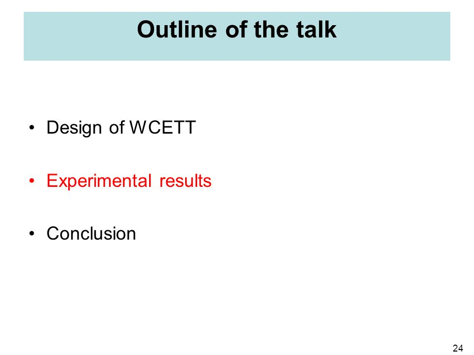 24 Outline of the talk Design of WCETT Experimental results Conclusion