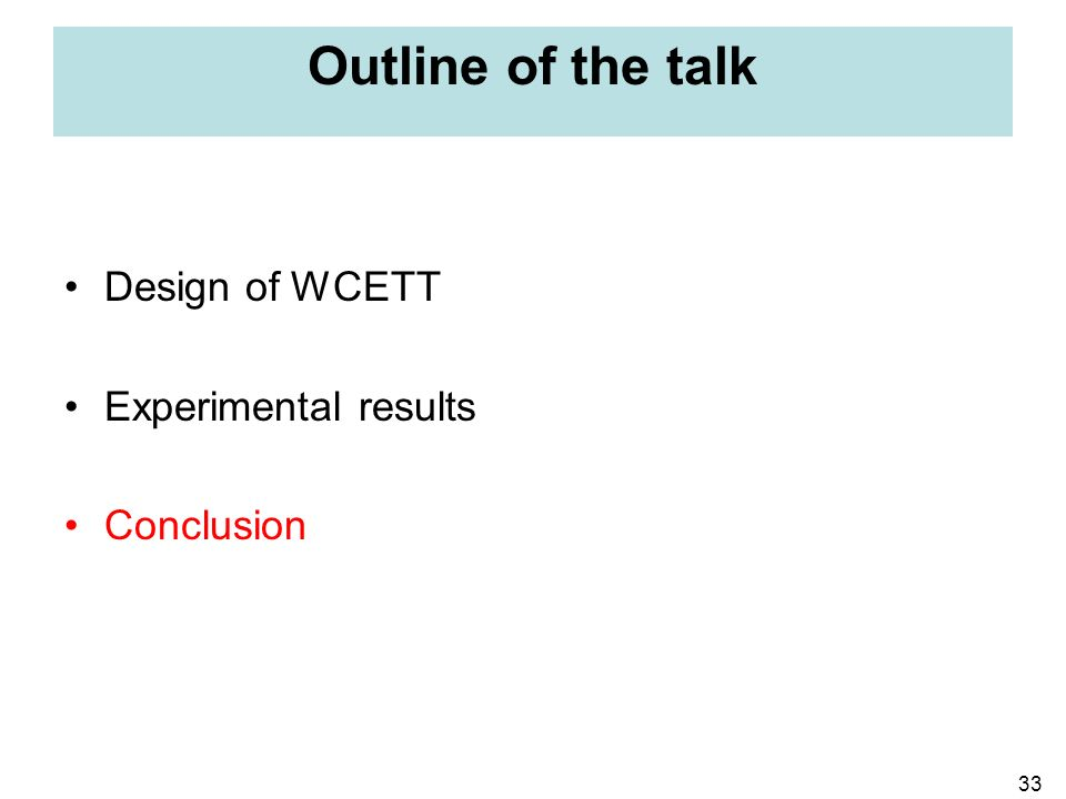 33 Outline of the talk Design of WCETT Experimental results Conclusion