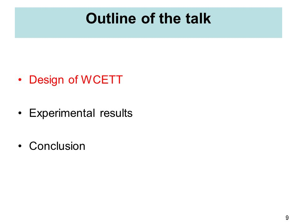9 Outline of the talk Design of WCETT Experimental results Conclusion