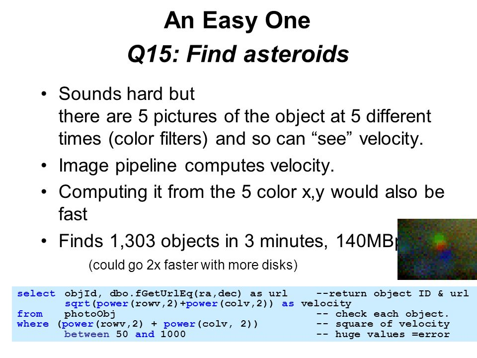 An Easy One Q15: Find asteroids Sounds hard but there are 5 pictures of the object at 5 different times (color filters) and so can see velocity.